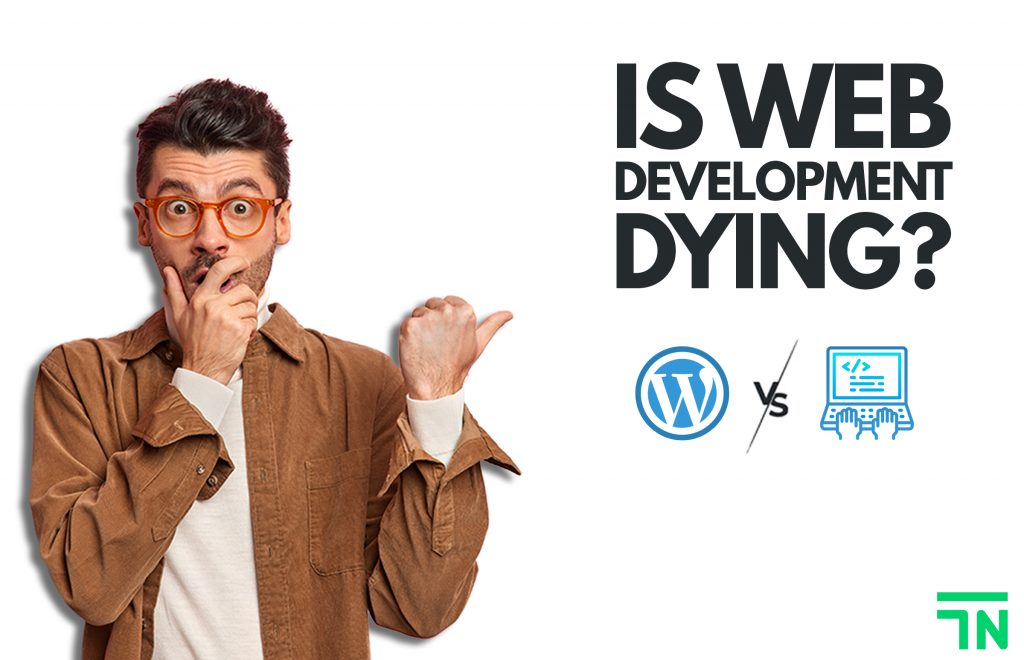 Is Web Development Dying? Here's Our Interesting Verdict!